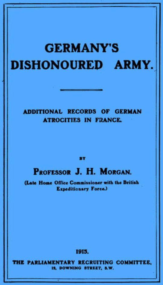 Germany's Dishonoured Army Additional records of German atrocities in France
