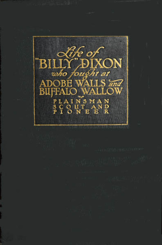 Life and Adventures of 'Billy' Dixon A Narrative in which is Described many things Relating to the Early Southwest