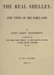 The Real Shelley, Vol. I (of 2) New Views of the Poet's Life