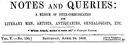 Notes and Queries, Vol. V, Number 130, April 24, 1852 A Medium of Inter-communication for Literary Men, Artists, Antiquaries, Genealogists, etc.