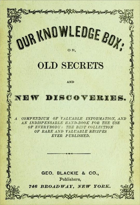Our Knowledge Box: or, Old Secrets and New Discoveries.