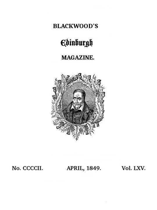 Blackwood's Edinburgh Magazine, Volume 65, No. 402, April, 1849
