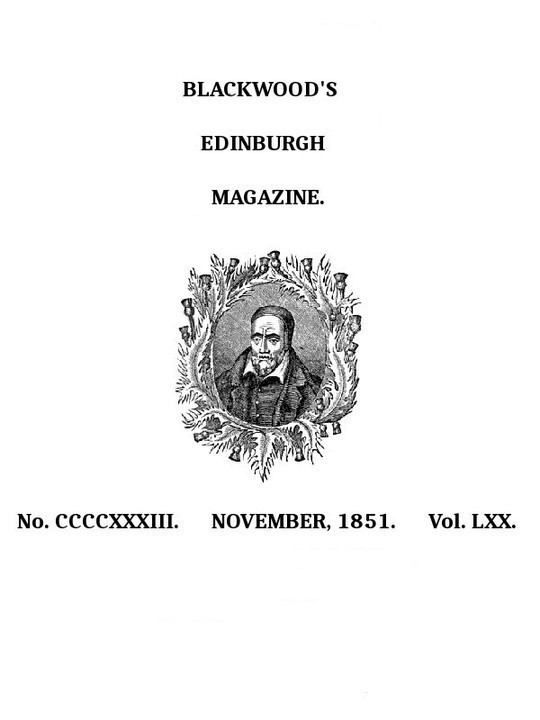 Blackwood's Edinburgh Magazine, Volume 70, No. 433, November 1851