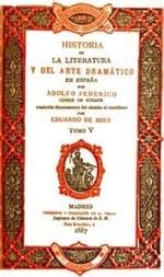 Historia de la literatura y del arte dramático en España, tomo V