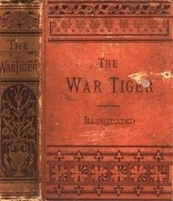 The War Tiger Or, Adventures and Wonderful Fortunes of the Young Sea Chief and His Lad Chow: A Tale of the Conquest of China