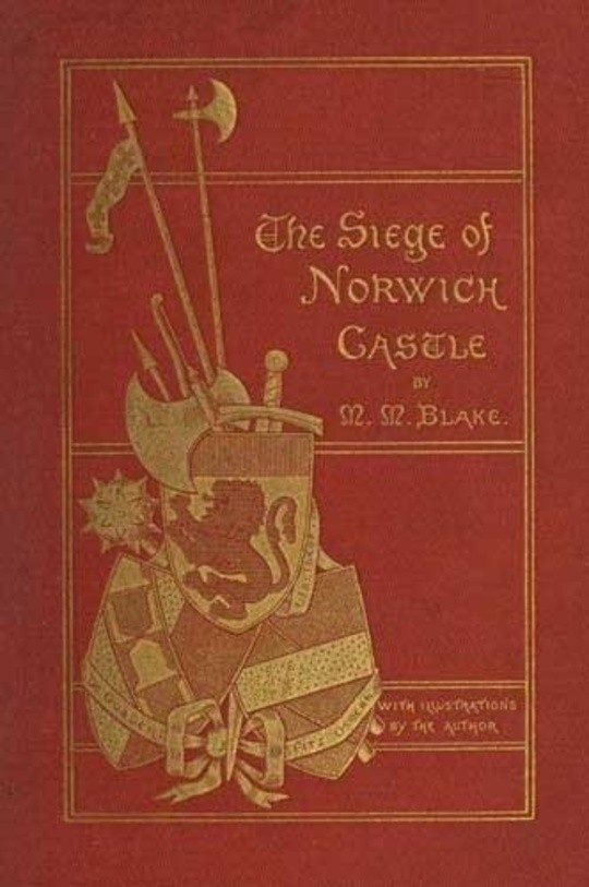The Siege of Norwich Castle A story of the last struggle against the Conqueror