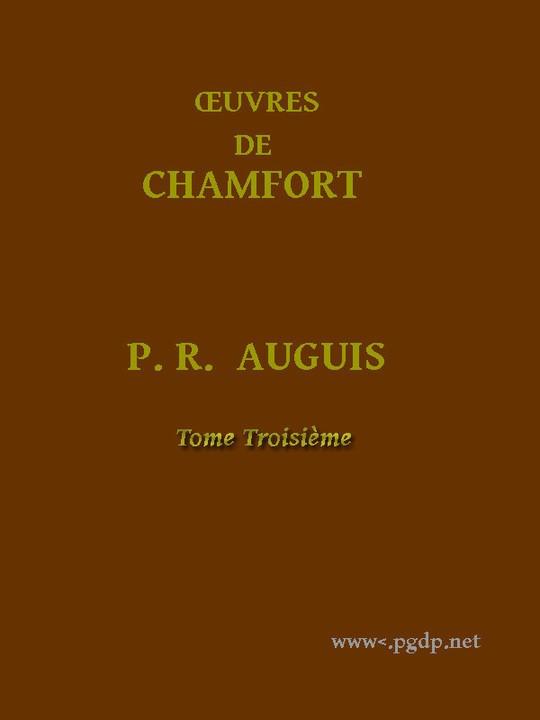 Œuvres Complètes de Chamfort, (Tome 3) Recueillies et publiées, avec une notice historique sur la vie et les écrits de l