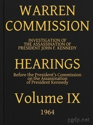 Warren Commission (9 of 26): Hearings Vol. IX (of 15)