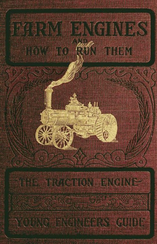 Farm Engines and How to Run Them The Young Engineer's Guide