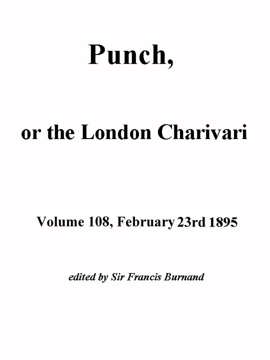 Punch, or the London Charivari, Volume 108, February 23, 1895