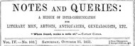 Notes and Queries, Vol. IV, Number 102, October 11, 1851 A Medium of Inter-communication for Literary Men, Artists, Antiquaries, Genealogists, etc.
