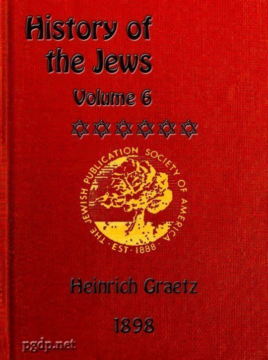 History of the Jews, Vol. VI (of 6) Containing a Memoir of the Author by Dr. Philip Bloch, a Chronological Table of Jewish History, an Index to the Whole Work