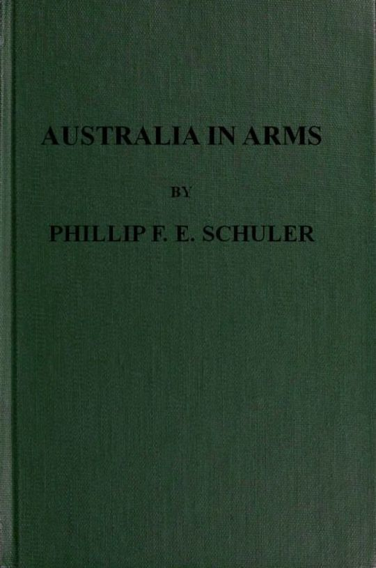 Australia in Arms A Narrative of the Australian Imperial Force and Their Achievement at Anzac