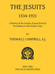 The Jesuits, 1534-1921 A History of the Society of Jesus from Its Foundation to the Present Time
