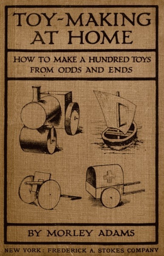 Toy-Making at Home How to Make a Hundred Toys from Odds and Ends