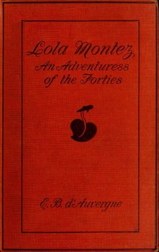Lola Montez An Adventuress of the 'Forties