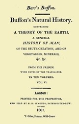 Buffon's Natural History. Volume VI (of 10) Containing a Theory of the Earth, a General History of Man, of the Brute Creation, and of Vegetables, Minerals, &c. &c