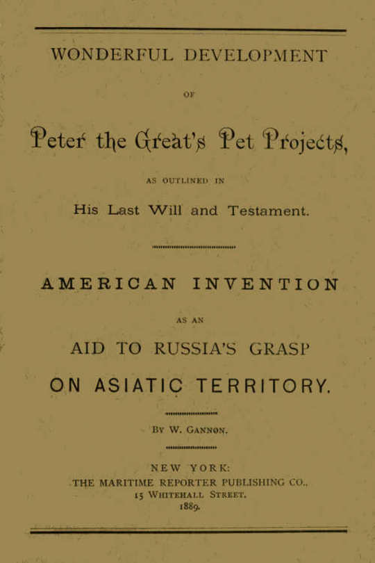 Wonderful Development of Peter the Great's Pet Projects, according to His Last Will and Testament. American Invention as an Aid to Russia's Grasp on Asiatic Territory.