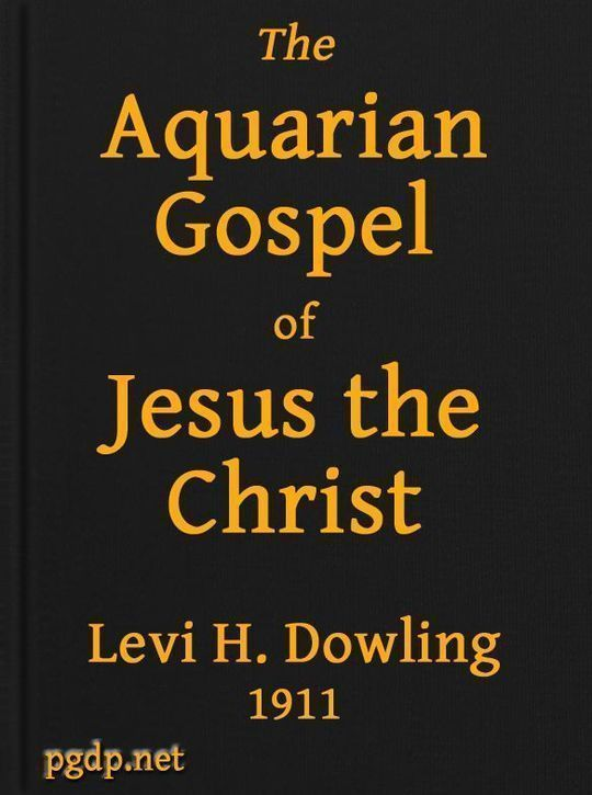 The Aquarian Gospel of Jesus the Christ The Philosophic and Practical Basis of the Religion of the Aquarian Age of the World and of The Church Universal