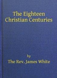 The Eighteen Christian Centuries