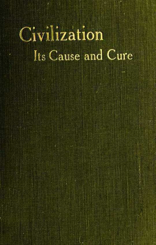 Civilisation: Its Cause and Cure And Other Essays