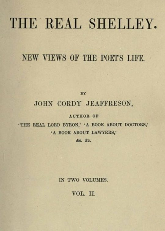 The Real Shelley, Vol. II (of 2) New Views of the Poet's Life