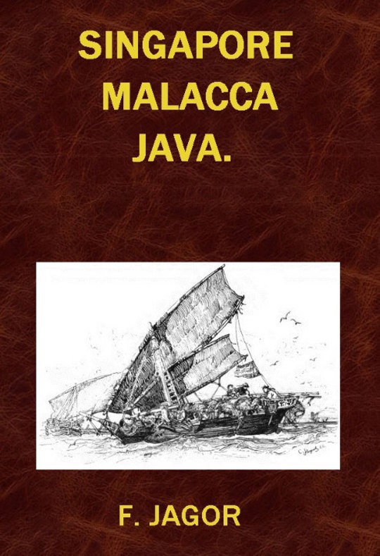 Singapore, Malacca, Java. Reiseskizzen von F. Jagor.