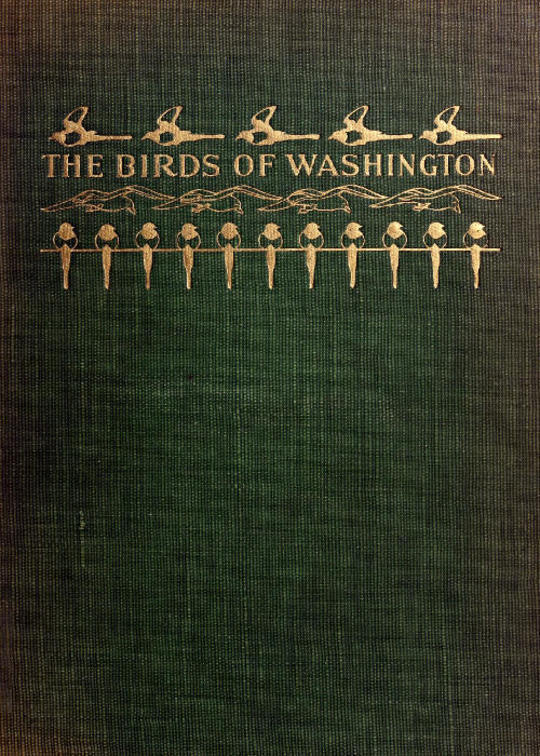 The Birds of Washington (Volume 1 of 2) A complete, scientific and popular account of the 372 species of birds found in the state