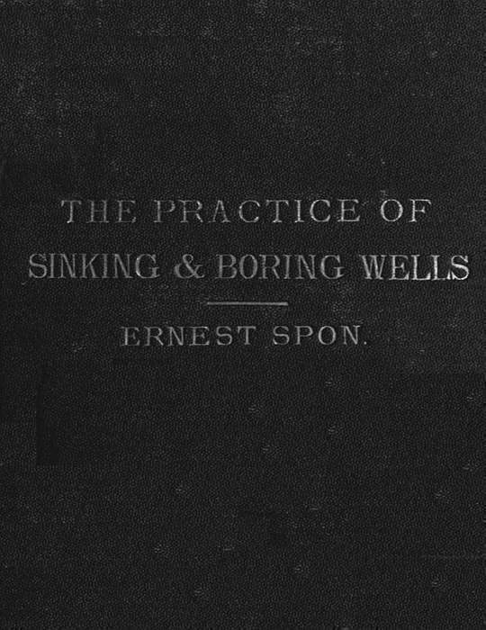 Water Supply: the Present Practice of Sinking and Boring Wells With Geological Considerations and Examples of Wells Executed