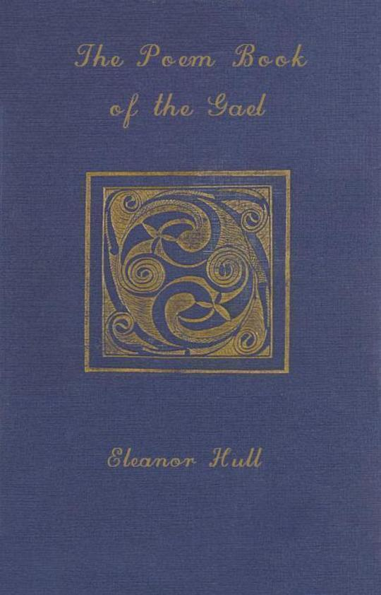 The Poem-Book of the Gael Translations from Irish Gaelic Poetry into English Prose and Verse