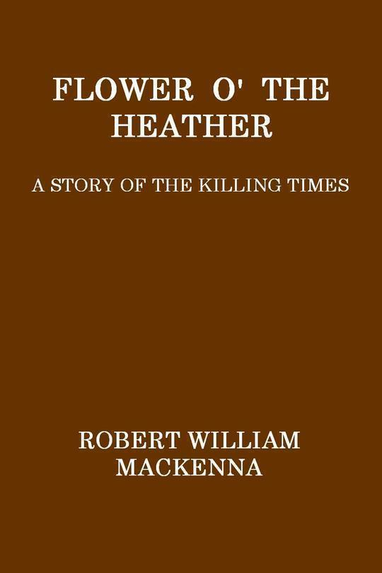 Flower o' the Heather A Story of the Killing Times