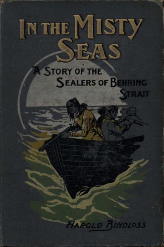 In the Misty Seas A Story of the Sealers of Behring StraitLes Idoles d'argile Le Dernier des commis voyageurs. Les Idoles d'argile. Le Capitaine Martin. Les Aventures d'un fifre.