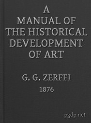 A Manual of the Historical Development of Art Pre-Historic—Ancient—Classic—Early Christian; with Special Reference to Architecture, Sculpture, Painting, and Ornamentation