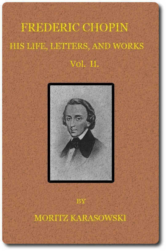 Frederic Chopin, Vol II (of 2) His Life, Letters, and Works