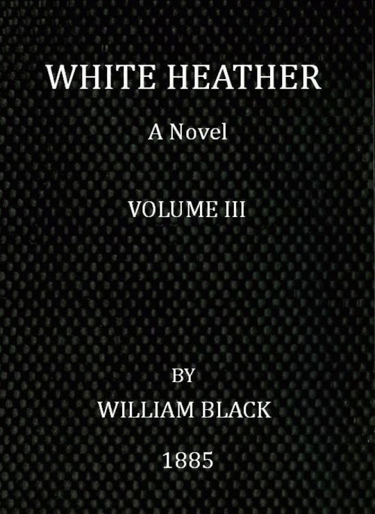 White Heather (Volume III of 3) A Novel