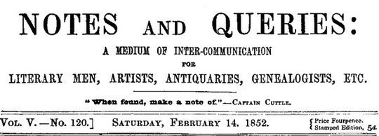 Notes and Queries, Vol. V, Number 120, February 14, 1852 A Medium of Inter-communication for Literary Men, Artists, Antiquaries, Genealogists, etc.