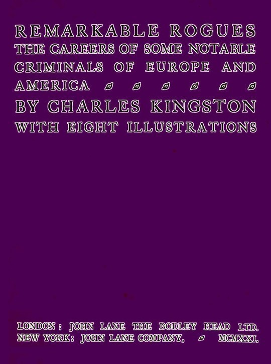 Remarkable Rogues The Careers of Some Notable Criminals of Europe and America; Second Edition