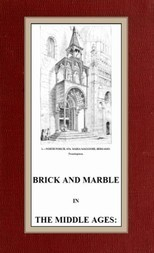 Brick and Marble in the Middle Ages Notes of Tours in the North of Italy