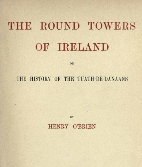 The Round Towers of Ireland or, The History of the Tuath-De-Danaans