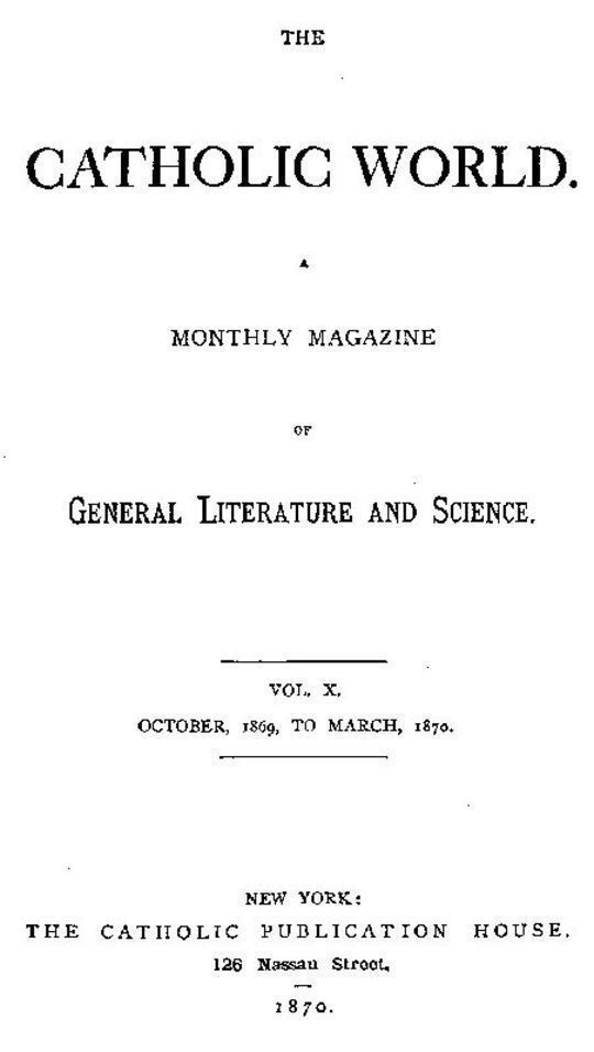 The Catholic World, Vol. X, October 1869 A Monthly Magazine of General Literature and Science
