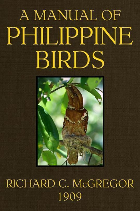 A Manual of Philippine Birds Part I: Galliformes to Eurylaemiformes