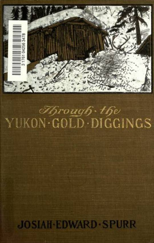 Through the Yukon Gold Diggings A Narrative of Personal Travel
