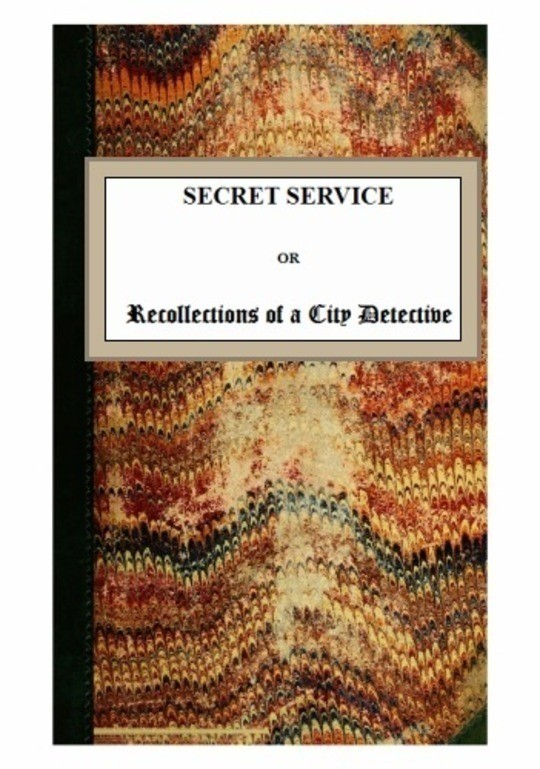 Secret Service or Recollections of a City Detective