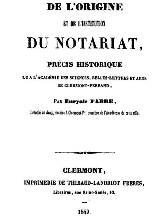 De l'origine et de l'institution du notariat Précis historique lu à l'Academie des Sciences, belles-lettres et arts de Clermont-Ferrand