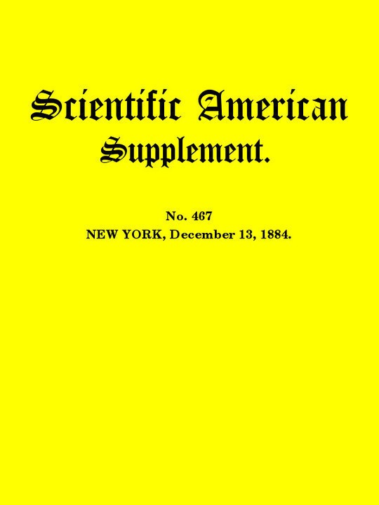 Scientific American Supplement, No. 467, December 13, 1884