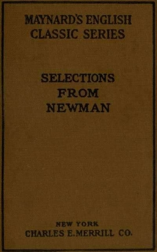 Selections from the Prose Writings of John Henry Cardinal Newman For the Use of Schools