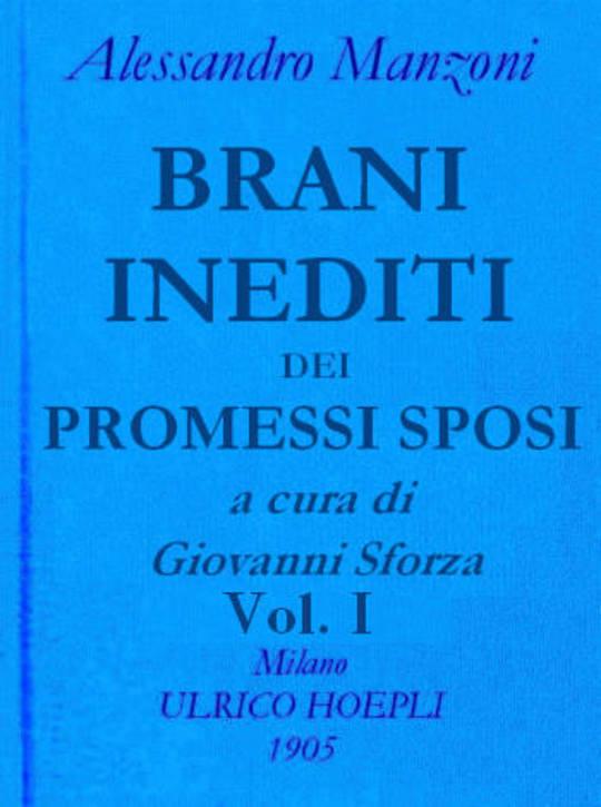 Brani inediti dei Promessi Sposi. Opere di Alessando Manzoni vol. 2 parte 1
