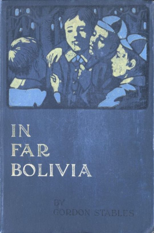 In Far Bolivia: A Story of a Strange Wild Land