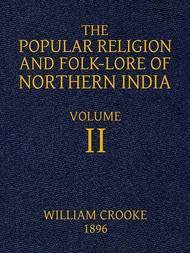 The Popular Religion and Folk-Lore of Northern India, Vol. II (of 2)