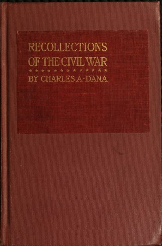 Recollections of the Civil War With the Leader at Washington and in the Field in the Sixties
